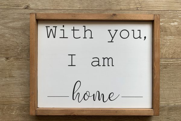 With you I am home sign 1